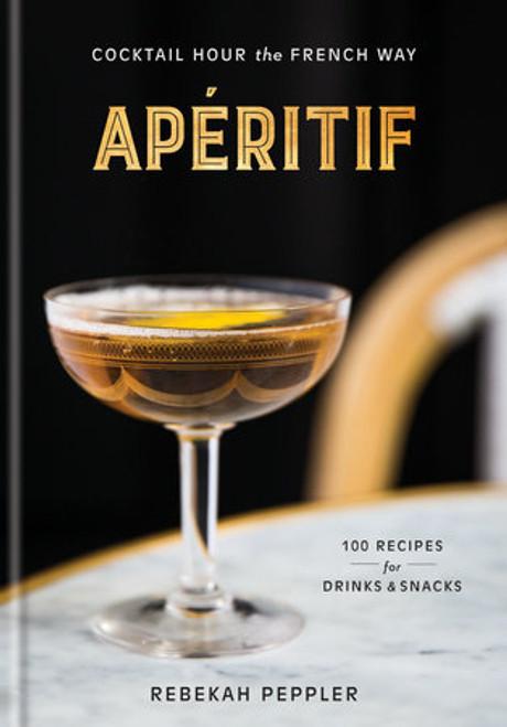 Apéritif  100 Recipes for Drinks & Snacks