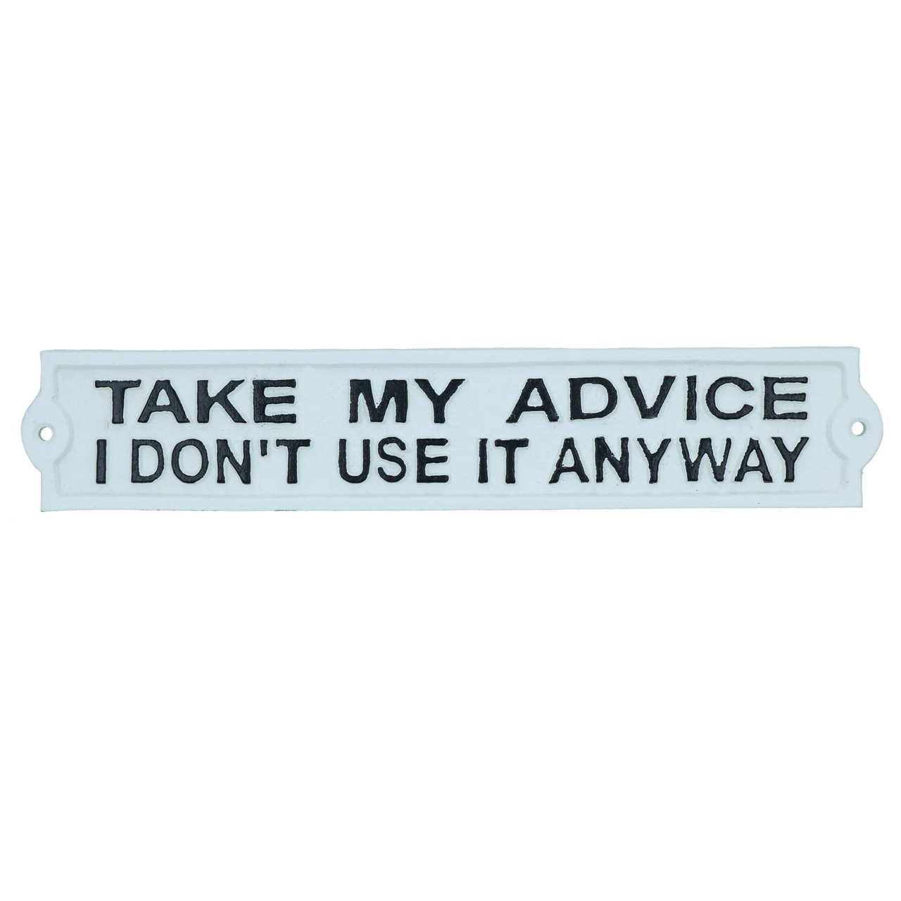 Take My Advice I Don't Use It Anyway Sign Cast Iron Plaque Wall House Garden
