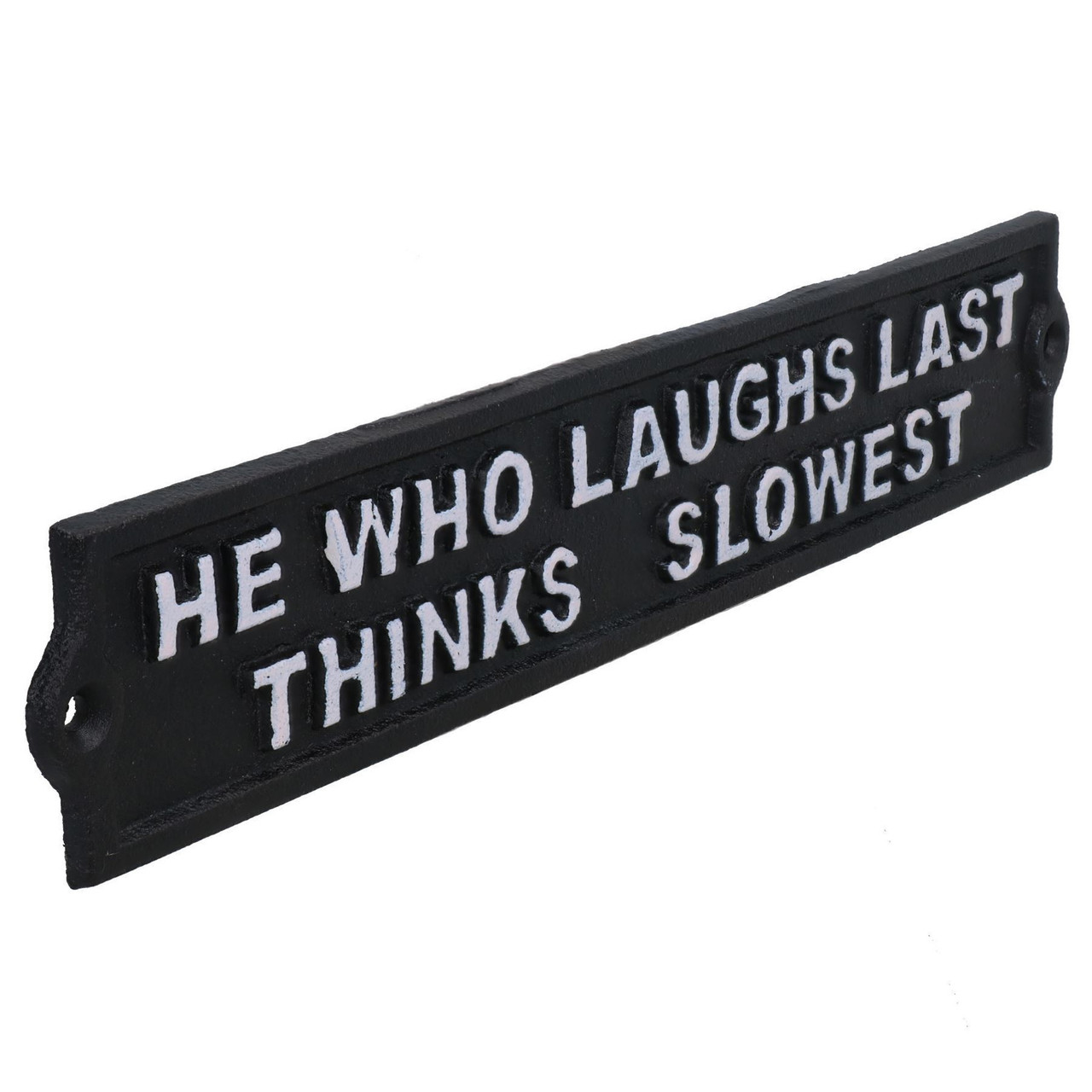 He Who Laughs Last Thinks Slowest Sign Cast Iron Sign Plaque Door Wall House