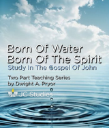 Born of the Water, Born of the Spirit: Studies in the Gospel of John