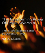 The Transforming Power of Praise and Worship