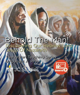 Behold the Man - Discovering Our Hebrew Lord, The Historical Jesus Of Nazareth (Online Course Access)