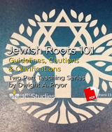 Jewish Roots 101 - Guidelines, Cautions & Clarifications - Transcript PDF