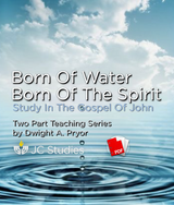 Born of the Water, Born of the Spirit - Study in Gospel of John (Transcript)