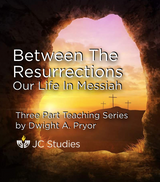 Between the Resurrections: Our Life In Messiah