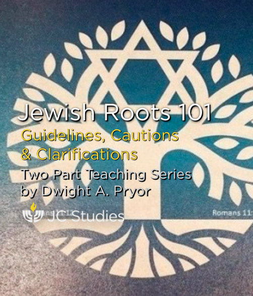 Jewish Roots 101: Guidelines, Cautions & Clarifications