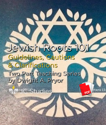 Jewish Roots 101 - Guidelines, Cautions & Clarifications - Transcript PDF