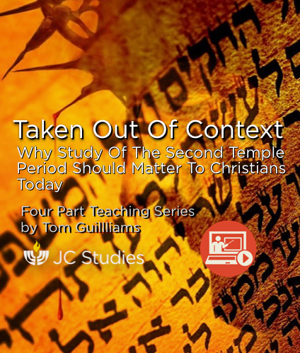 Taken Out of Context - Why Study of the Second Temple Period Should Matter to Christians Today! (Online Course)