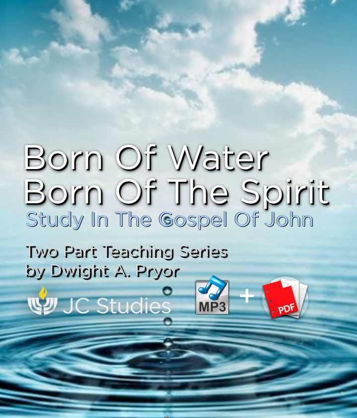 Born of the Water, Born of the Spirit - Study in Gospel of John (Bundle: MP3's & Transcript)