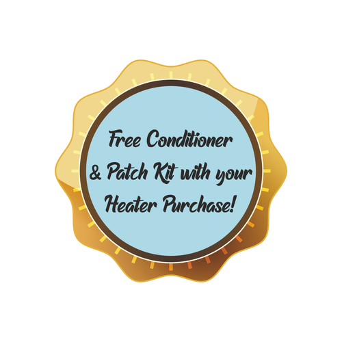 FREE CONDITIONER AND PATCH KIT WITH YOUR HEATER PURCHASE!