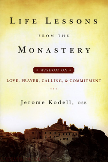 Life Lessons from the Monastery: Wisdom on Love, Prayer, Calling, and Commitment