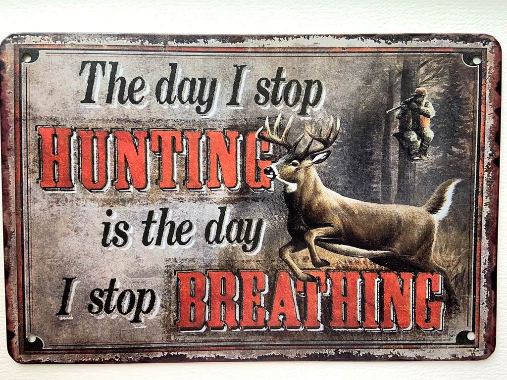 TS_3020-1189   The Day I Stop Hunting is The Day I Stop Breathing    Vintage Tin Sign