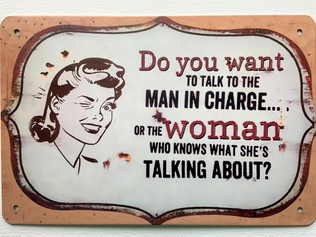 TS_2020-07-07 | Do Want To Talk To The Man In Charge Or..... Woman Who Knows.... Talking About | Vintage Tin Sign