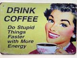TS_D3020-508 | Drink Coffee  Do Stupid Things Faster with More Energy | Vintage Tin Sign