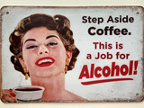 TS_D3020-531 | Step Aside Coffee This Is A Job for Alcohol! | Vintage Tin Signs