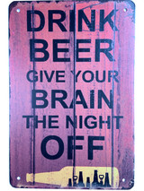 TS_D3020-628  | Drink Beer Give Your Brain the Night Off | Vintage Tin Sign