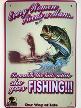 TS_D3020-836 | Every Women Needs A Man To Watch the Kids While She Goes Fishing | Vintage Tin Sign