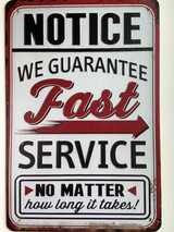 TS_D3020-855 | Notice We Guarantee Fast Service No Matter How Long It Takes | Vintage Tin Sign