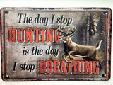 TS_3020-1189 | The Day I Stop Hunting is The Day I Stop Breathing  | Vintage Tin Sign