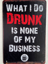 TS_D3020-1828 | What I Do Drunk Is None Of My Business | Vintage Tin Sign