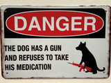 TS_D3020-2080 | Danger The Dog Has A Gun and Refuses To Take His Medication | Vintage Tin Sign