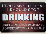 TS_D3020-2156 | I Told Myself I Should Stop Drinking / But I Am Not About To listen To A Drunk...... | Vintage Tin Sign.