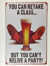 TSC_3547 - YOU CAN RETAKE A CLASS...BUT YOU CAN'T RELIVE A PARTY! tin sign