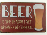 TSC_3590 - BEER IS THE REASON I GET UP EVERY AFTERNOON. tin sign