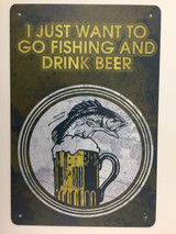 TSCZHA_Q001-243 - I JUST WANT TO GO FISHING AND DRINK BEER tin sign