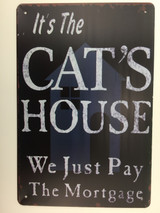 TSCZHA_IMG_3580 - IT'S THE CAT'S HOUSE WE JUST PAY THE MORTGAGE tin sign