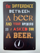 TSCZHA_1011-40 - THE DIFFERENCE BETWEEN A BEER AND YOUR OPINION IS I ASKED FOR A BEER tin sign