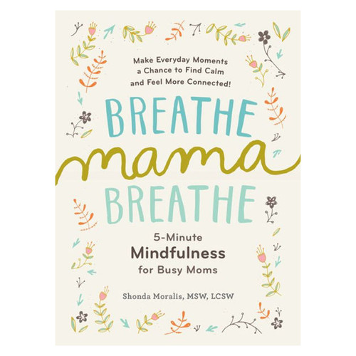 Breathe Mama Breathe- 5 Minute Mindfulness for Busy Moms