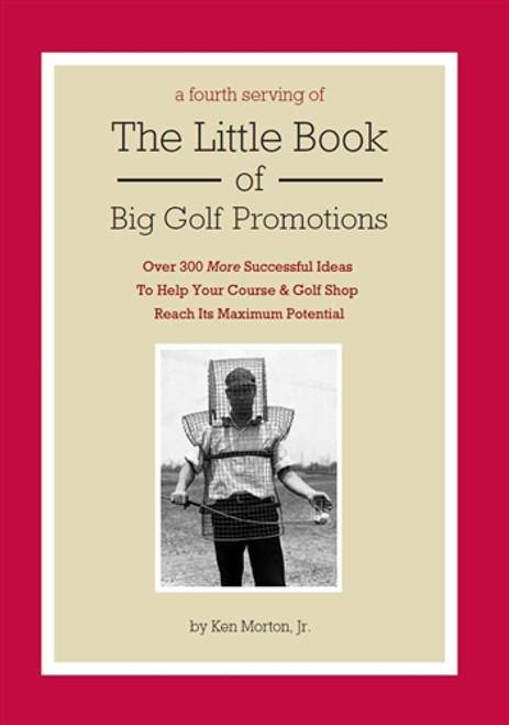 A Fourth Serving of The Little Book of Big Golf Promotions by Ken Morton, Jr.