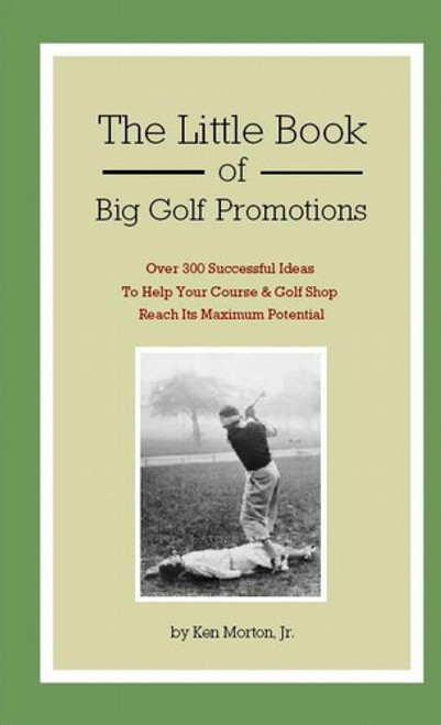 The Little Book of Big Golf Promotions by Ken Morton, Jr.