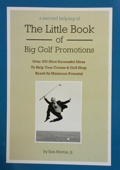 A Second Helping of The Little Book of Big Golf Promotions by Ken Morton, Jr.