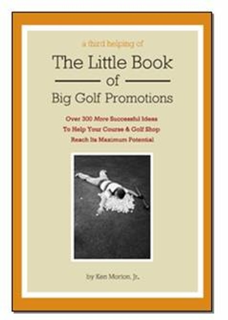 A Third Helping of The Little Book of Big Golf Promotions by Ken Morton, Jr.