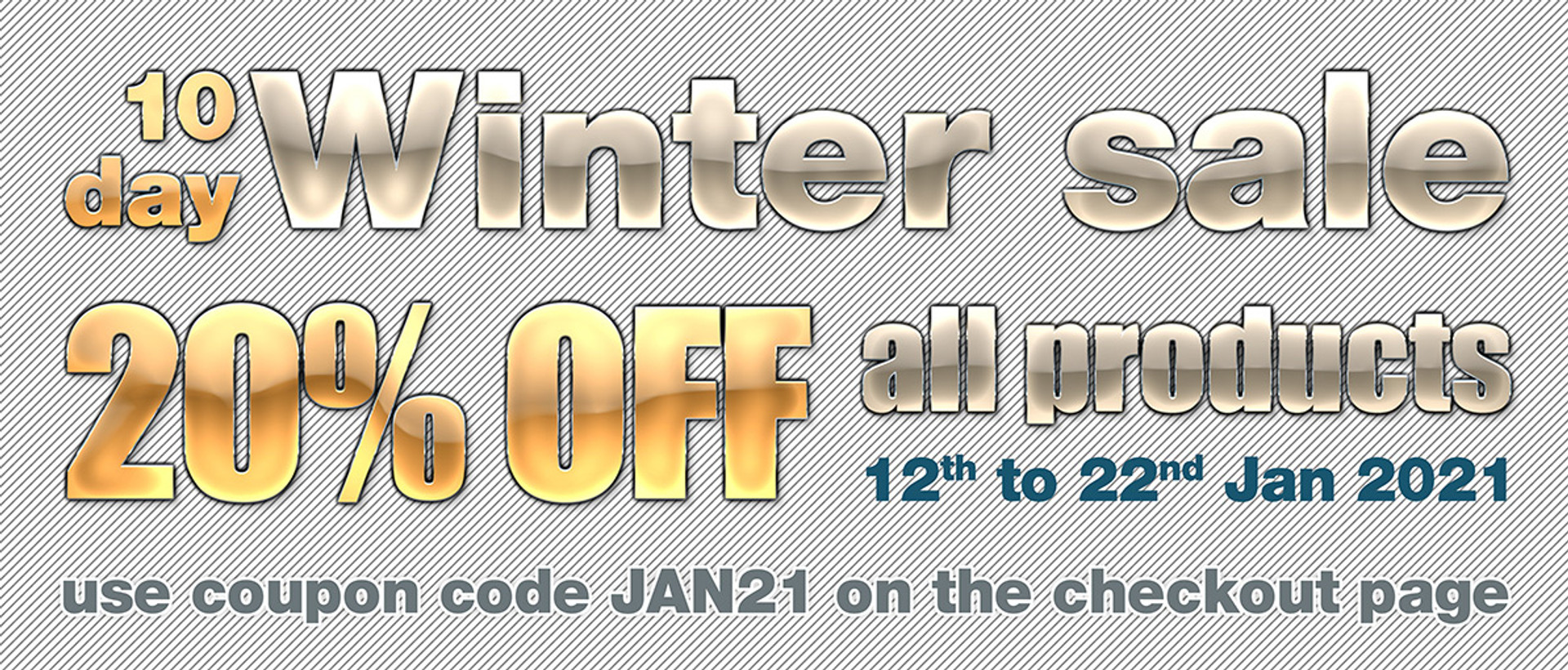 GET 20% OFF EVERYTHING IN OUR WINTER SALE. Use Coupon Code JAN21