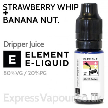 Strawberry Whip + Banana Nut - ELEMENT 80% VG Dripper e-Liquid - 10ml