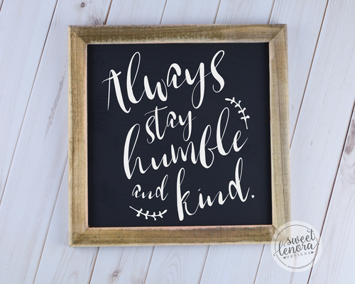 Always Stay Humble and Kind Rustic Wood Sign