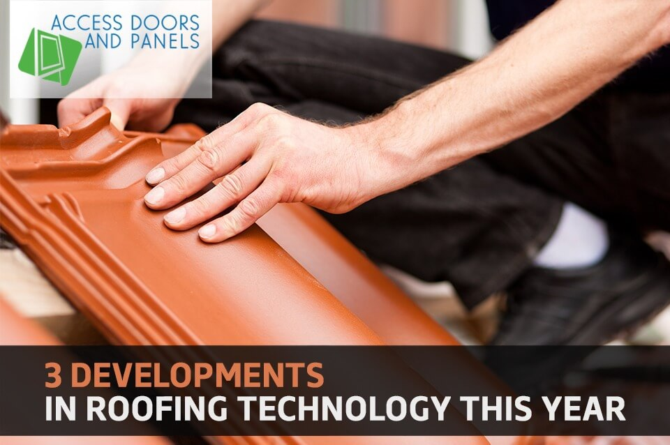 3 Developments in Roofing Technology This Year