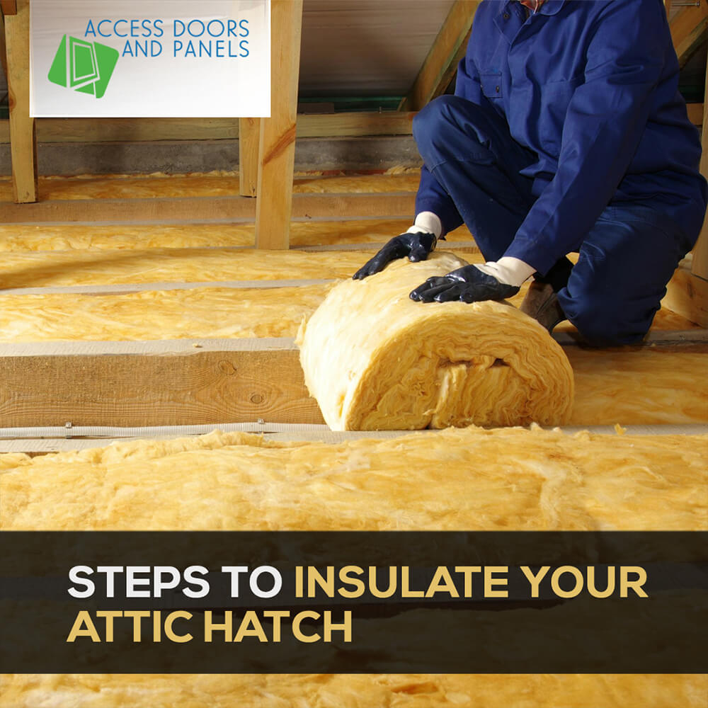Steps to Insulate Your Attic Hatch