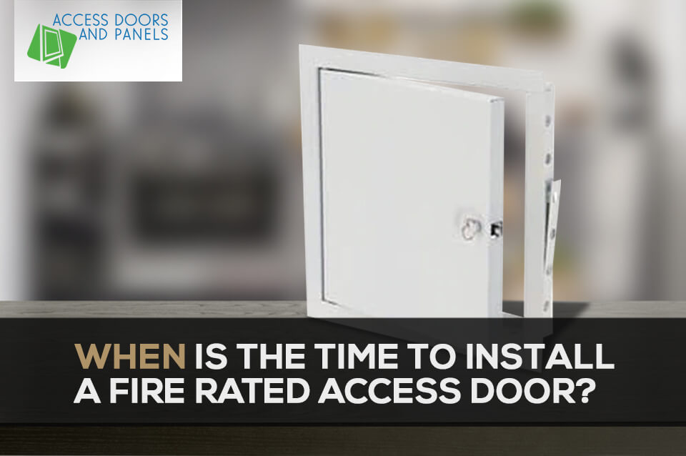 When is the time to install a Fire Rated Access Door?