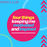 ​Four Things Keeping Me Motivated & Inspired
