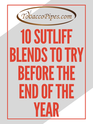 10 Sutliff Blends to try Before the End of the Year