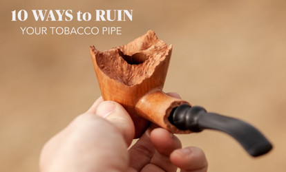 10 Ways to Ruin Your Tobacco Pipes