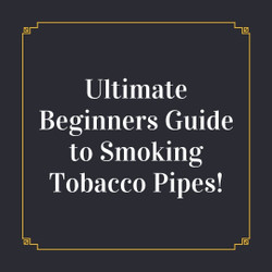 Ultimate Beginners Guide to Smoking Tobacco Pipes!