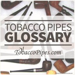 Glossary of Tobacco Pipe and Pipe Tobacco Terms
