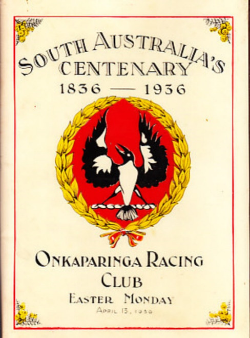 ONKAPARINGA RACING CLUB SOUTH AUSTRALIA'S CENTENARY EASTER MONDAY 13th APRIL 1936 RACEBOOK