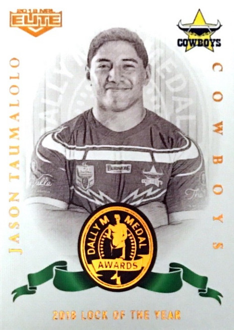 2019 NRL ELITE JASON TAUMALOLO NTH QUEENSLAND COWBOYS DALLY M 2018 LOCK OF THE YEAR CARD