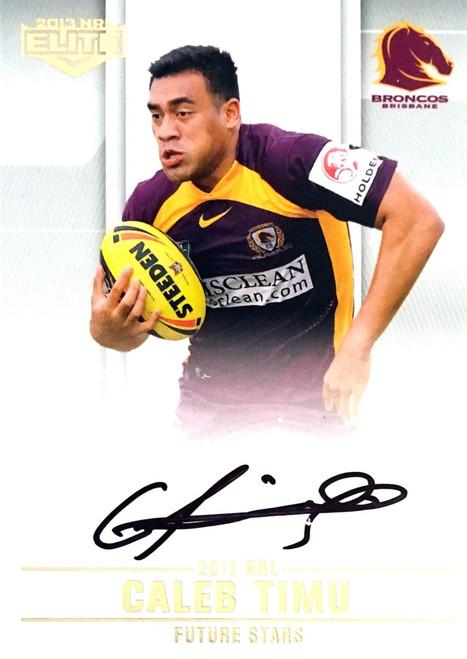 2013 NRL ESP ELITE CALEB TIMU BRISBANE BRONCOS Future Stars Signature Card